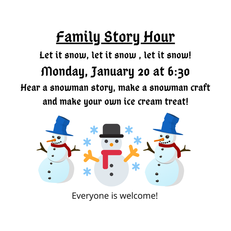 Family Story Hour Let it snow, let it snow , let it snow! Monday, January 20 at 6_30 Hear a snowman story, make a snowman craft and make your own ice cream treat!.png